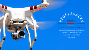 Webinář Létání s dronem na akcích s dětmi -24.3.2021